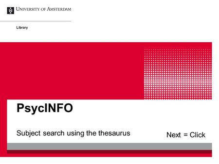 Subject search using the thesaurus PsycINFO Library Next = Click.