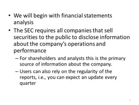 We will begin with financial statements analysis The SEC requires all companies that sell securities to the public to disclose information about the company's.