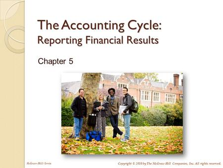 McGraw-Hill/Irwin Copyright © 2010 by The McGraw-Hill Companies, Inc. All rights reserved. The Accounting Cycle: Reporting Financial Results Chapter 5.