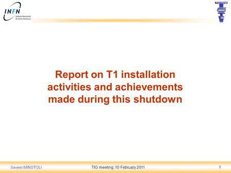 Saverio MINUTOLITIG meeting, 10 February 20111 Report on T1 installation activities and achievements made during this shutdown.