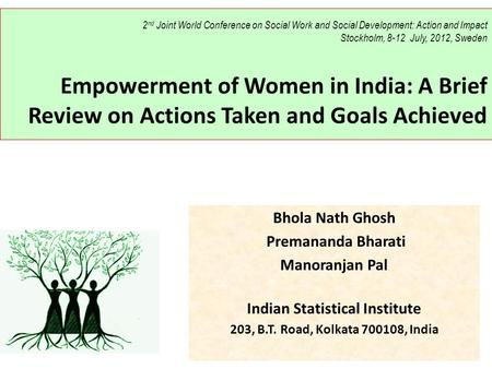 2 nd Joint World Conference on Social Work and Social Development: Action and Impact Stockholm, 8-12 July, 2012, Sweden Empowerment of Women in India: