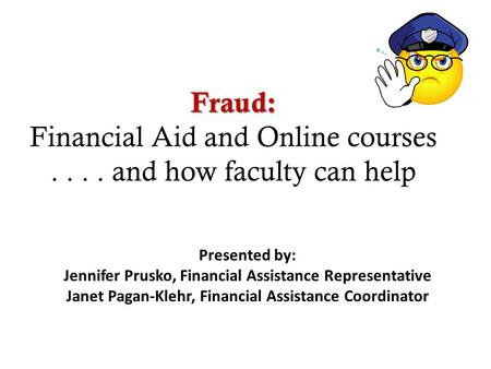 Fraud:  Financial Aid and Online courses and how faculty can help