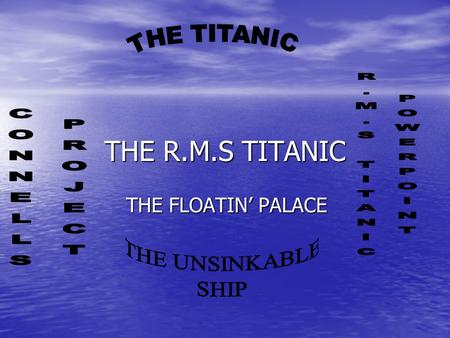 THE R.M.S TITANIC THE FLOATIN' PALACE. How was Titanic built Lord William Pirrie was the Chairman of Haarland and Wolfe a ship-building company. Lord.