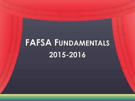 FAFSA F UNDAMENTALS 2015-2016. Paying for College Paying for College No matter who you are, you CAN go to college No matter who you are, you CAN go to.