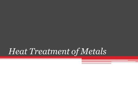 Heat Treatment of Metals. Introduction. Heat Treatment Heat Treatment process is a series of operations involving the heating and cooling of metals in.