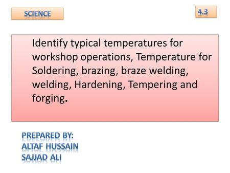 Identify typical temperatures for workshop operations, Temperature for Soldering, brazing, braze welding, welding, Hardening, Tempering and forging.