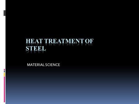 "MATERIAL SCIENCE. Introduction  ""A combination of heating and cooling operation, timed and applied to a metal or alloy in the solid state in a way that."