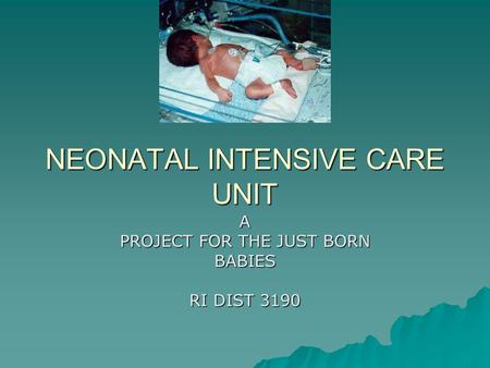 NEONATAL INTENSIVE CARE UNIT A PROJECT FOR THE JUST BORN BABIES RI DIST 3190.