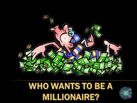 WHO WANTS TO BE A MILLIONAIRE?. 1 - $100 2 - $200 3 - $500 4 - $1,000 5 - $2,000 6 - $4,000 7 - $8,000 8 - $16,000 9 - $32,000 10 - $64,000 11 - $125,000.