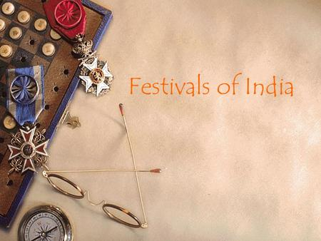 Festivals of India. National festivals of India Religious festivals of India Harvest festivals of India Contents Click the one you want to view.