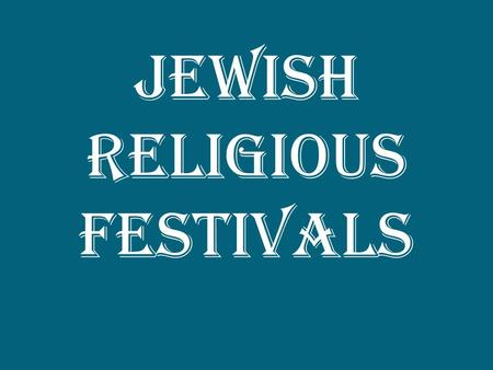Jewish Religious Festivals. Rosh Hashanah For Jewish people, the New Year is not on the 1 st of January. It is in late September. There is also a part.