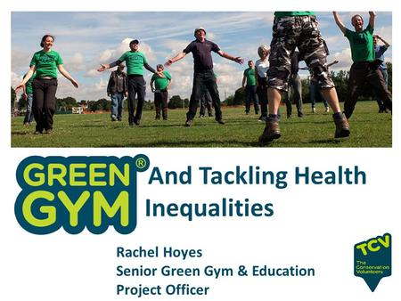 Rachel Hoyes Senior Green Gym & Education Project Officer And Tackling Health Inequalities.