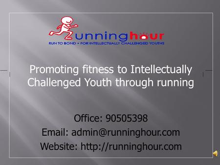 Promoting fitness to Intellectually Challenged Youth through running Office: 90505398   Website: