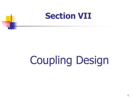 1 Coupling Design Section VII. 2 Coupling? Classifications of Coupling A) Rigid Coupling B) Flexible Coupling Analysis of Bolts Talking Points.