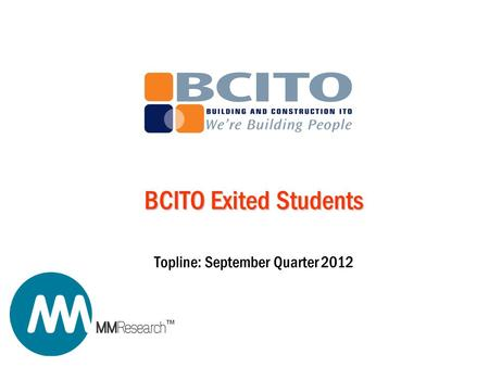 TM BCITO Exited Students Topline: September Quarter 2012.