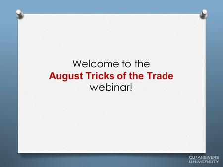 Welcome to the August Tricks of the Trade webinar!
