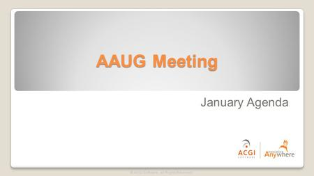 AAUG Meeting © ACGI Software. All Rights Reserved. January Agenda.