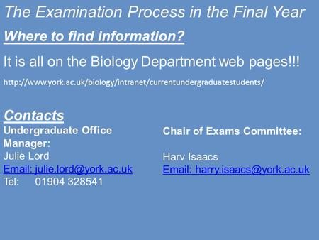 The Examination Process in the Final Year Where to find information? It is all on the Biology Department web pages!!!