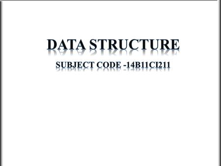 DATA STRUCTURE Subject Code -14B11CI211.