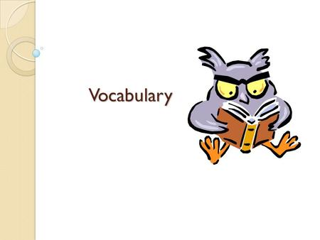 Vocabulary. Vocabulary Background When students graduate from high school their vocabulary is around 25,000 words. Students vocabulary grows about 3000.
