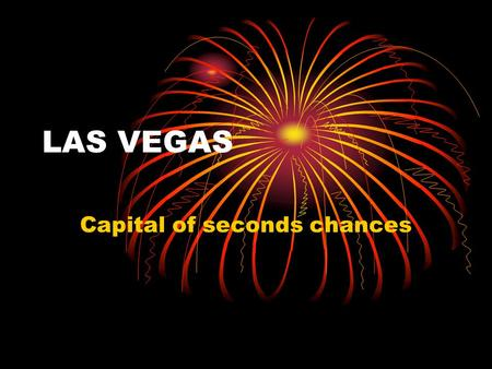 LAS VEGAS Capital of seconds chances. MAP OF LAS VEGAS.