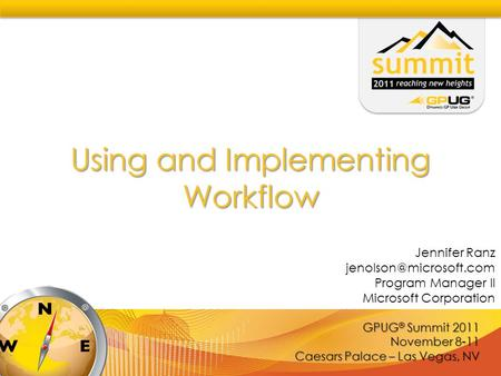 GPUG ® Summit 2011 November 8-11 Caesars Palace – Las Vegas, NV Using and Implementing Workflow Jennifer Ranz Program Manager II.