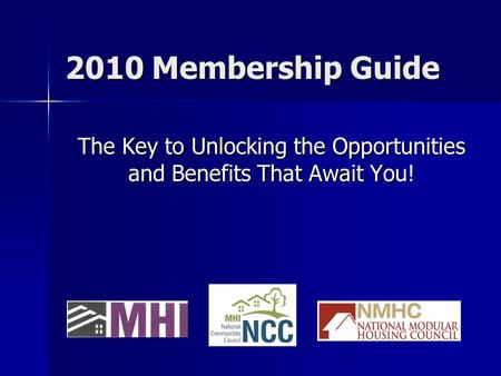 2010 Membership Guide The Key to Unlocking the Opportunities and Benefits That Await You!