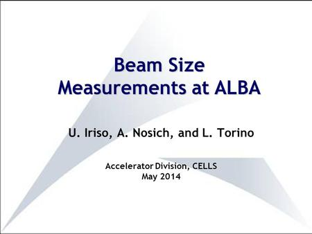 U. Iriso, A. Nosich, and L. Torino Accelerator Division, CELLS May 2014 Beam Size Measurements at ALBA.