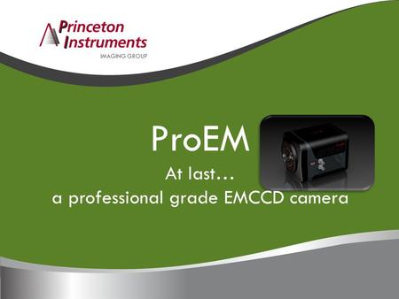 IMAGING GROUP ProEM At last… a professional grade EMCCD <strong>camera</strong>.