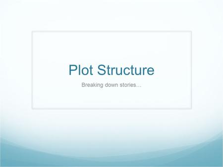 Plot Structure Breaking down stories…. Conflict Conflict is the struggle between two forces in a story.
