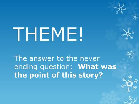 THEME! The answer to the never ending question: What was the point of this story?
