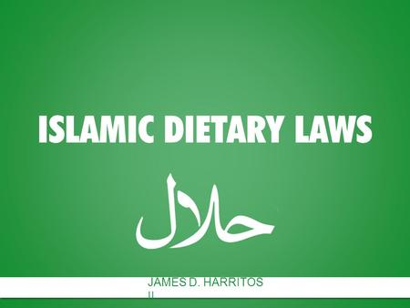"ISLAMIC DIETARY LAWS JAMES D. HARRITOS II. ""O believers, eat what is good of the food We have given you, and be grateful to God, If indeed you are obedient."