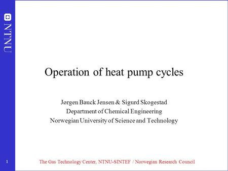 1 Operation of heat pump cycles Jørgen Bauck Jensen & Sigurd Skogestad Department of Chemical Engineering Norwegian University of Science and Technology.