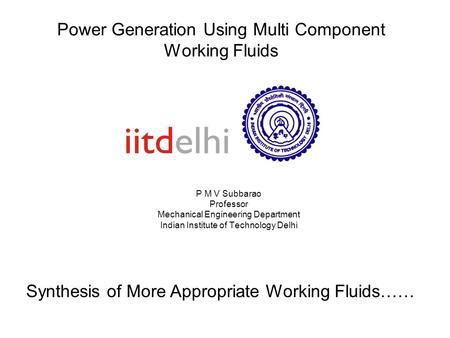 Power Generation Using Multi Component Working Fluids P M V Subbarao Professor Mechanical Engineering Department Indian Institute of Technology Delhi Synthesis.