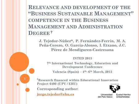"R ELEVANCE AND DEVELOPMENT OF THE ""B USINESS S USTAINABLE M ANAGEMENT "" COMPETENCE IN THE B USINESS M ANAGEMENT AND A DMINISTRATION D EGREE † J. Tejedor-Núñez*,"