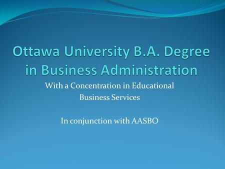 With a Concentration in Educational Business Services In conjunction with AASBO.