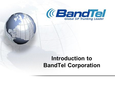 Introduction to BandTel Corporation. Company Overview Headquartered in Newport Beach, CA, with Development and Customer Support based in Gilford, New.