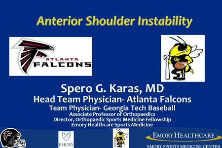 Spero G. Karas, MD Head Team Physician- Atlanta Falcons Team Physician- Georgia Tech Baseball Associate Professor of Orthopaedics Director, Orthopaedic.
