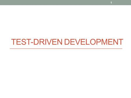 TEST-DRIVEN DEVELOPMENT 1. Test-Driven Development (TDD) Test-driven development (TDD) is a software development process that relies on the repetition.