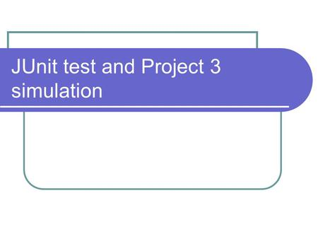 JUnit test and Project 3 simulation. Midterm Exam Wednesday, March 18, 2009 Content: Week 1 to Week 9 Guideline: posted on D2L. Format: Multiple choices.