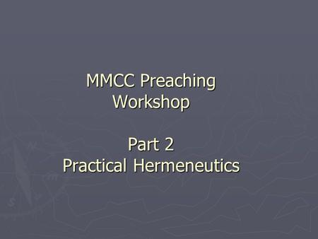 MMCC Preaching Workshop Part 2 Practical Hermeneutics.