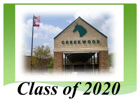 Class of 2020. 7th Grade Course Requirements: -Language Arts -PE (1 semester) (RELA) or Athletics (all year) -Math -Health (1 semester) -Texas History.