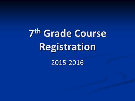 7 th Grade Course Registration 2015-2016. Seventh Grade (Core classes) Pre-Algebra Pre-AlgebraAlgebraGeometry Language Arts Honors Language Arts Language.