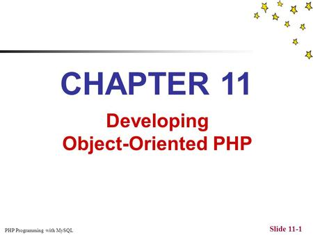 PHP Programming with MySQL Slide 11-1 CHAPTER 11 Developing Object-Oriented PHP.