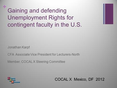 + Gaining and defending Unemployment Rights for contingent faculty in the U.S. Jonathan Karpf CFA Associate Vice President for Lecturers-North Member,
