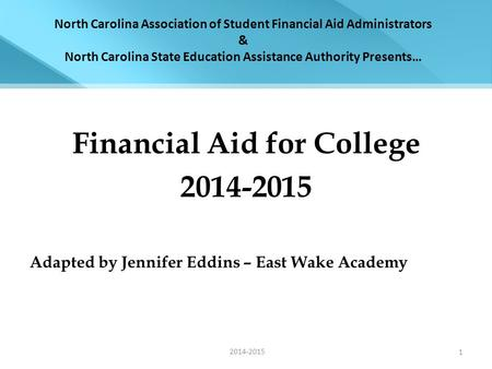 North Carolina Association of Student Financial Aid Administrators & North Carolina State Education Assistance Authority Presents… Financial Aid for College.