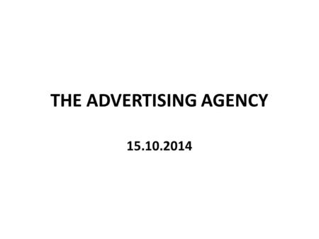 THE ADVERTISING AGENCY 15.10.2014. INTRODUCTION AN ADVERTISING AGENCY IS A TEAM OF EXPERTS WHICH SERVICES CLIENTS WHO ARE KNOWN AS ACCOUNTS. SOME PROVIDE.