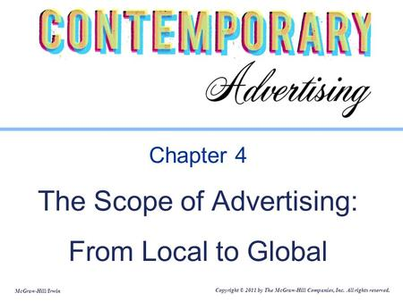 McGraw-Hill/Irwin Copyright © 2011 by The McGraw-Hill Companies, Inc. All rights reserved. Chapter 4 The Scope of Advertising: From Local to Global.