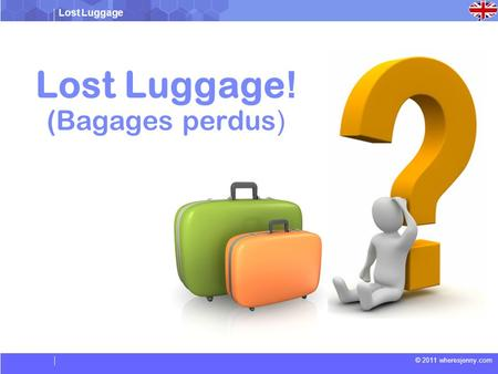 Lost Luggage © 2011 wheresjenny.com Lost Luggage ! ( Bagages perdus )