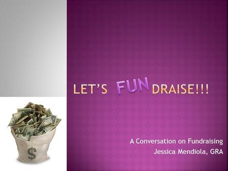 A Conversation on Fundraising Jessica Mendiola, GRA.